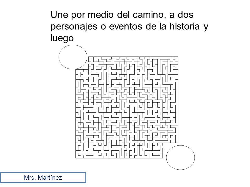 Une por medio del camino, a dos personajes o eventos de la historia y luego Mrs. Martínez