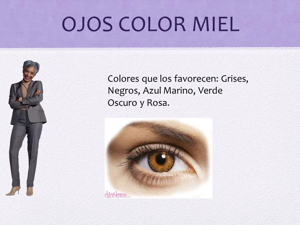 OJOS COLOR MIEL Colores que los favorecen: Grises, Negros, Azul Marino, Verde Oscuro y Rosa.