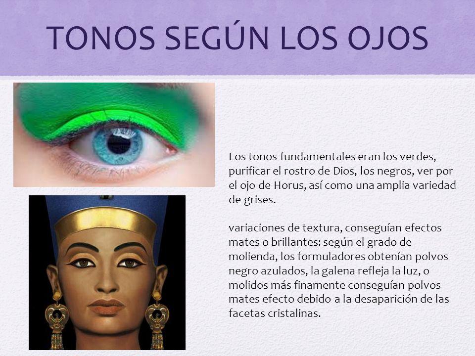 TONOS SEGÚN LOS OJOS Los tonos fundamentales eran los verdes, purificar el rostro de Dios, los negros, ver por el ojo de Horus, así como una amplia va