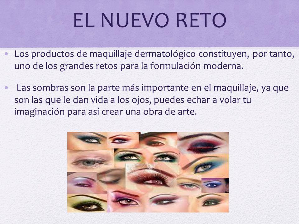 EL NUEVO RETO Los productos de maquillaje dermatológico constituyen, por tanto, uno de los grandes retos para la formulación moderna. Las sombras son