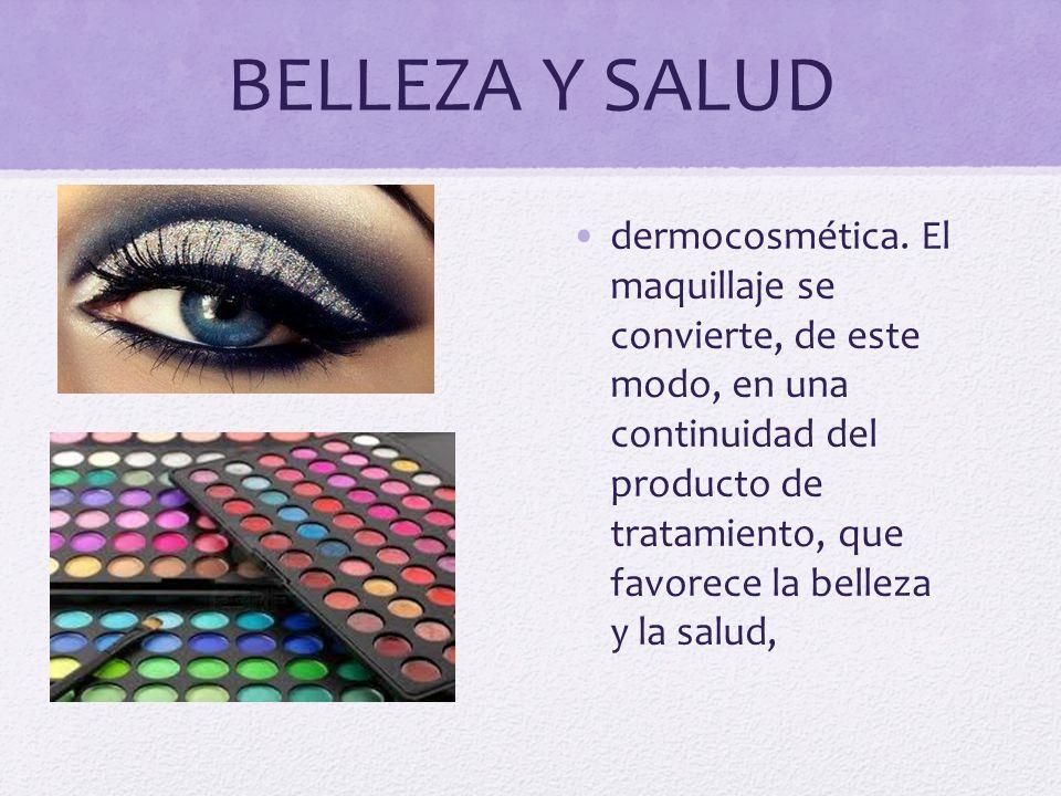 BELLEZA Y SALUD dermocosmética. El maquillaje se convierte, de este modo, en una continuidad del producto de tratamiento, que favorece la belleza y la