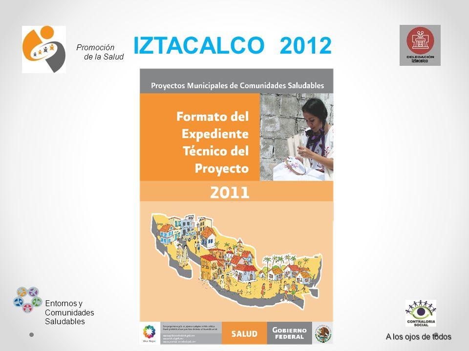 Promoción de la Salud Entornos y Comunidades Saludables A los ojos de todos IZTACALCO 2012