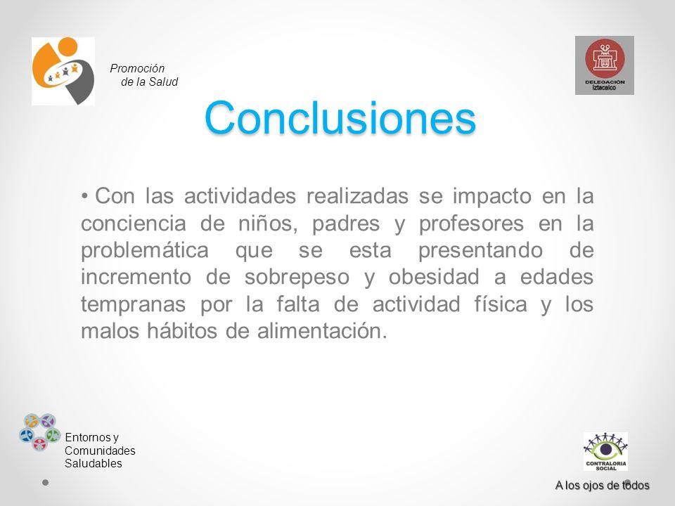 Promoción de la Salud Entornos y Comunidades Saludables A los ojos de todos Conclusiones Con las actividades realizadas se impacto en la conciencia de