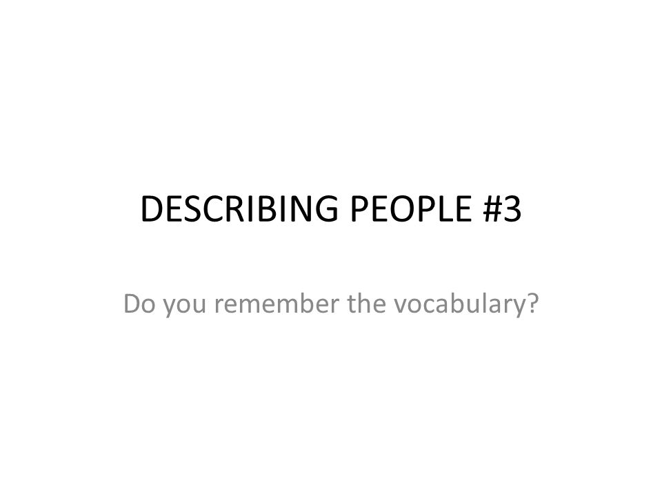 DESCRIBING PEOPLE #3 Do you remember the vocabulary