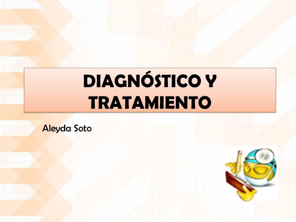 DIAGNÓSTICO Y TRATAMIENTO Aleyda Soto