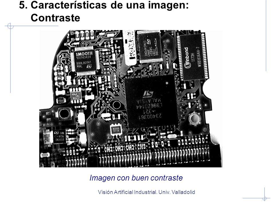 Visión Artificial Industrial. Univ. Valladolid 5. Características de una imagen: Contraste Imagen con buen contraste