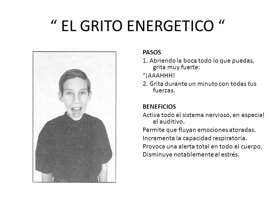 EL GRITO ENERGETICO PASOS 1.Abriendo la boca todo lo que puedas, grita muy fuerte: ¡AAAHHH.