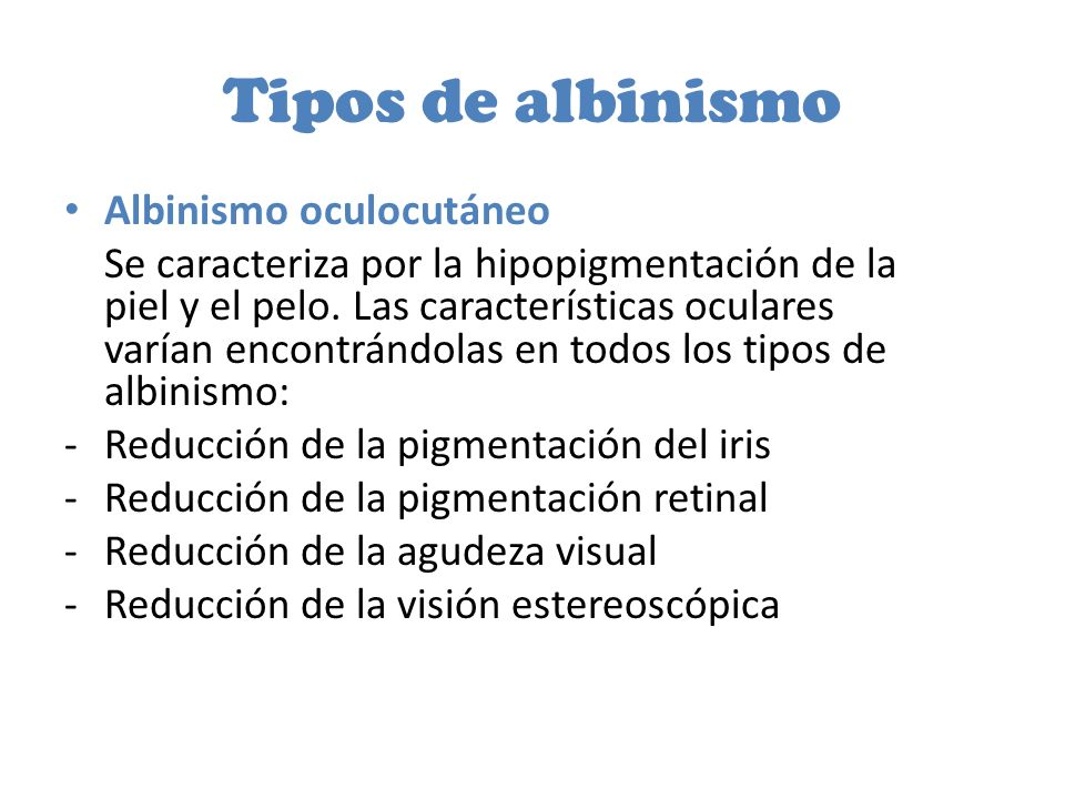 El albinismo completo Se presenta cuando la carencia de la melanina se percibe en la piel, el cabello y los ojos; y es conocido también como tirosinasa-negativo.