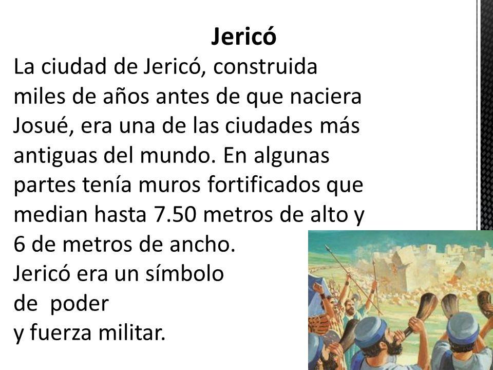 La ciudad de Jericó, construida miles de años antes de que naciera Josué, era una de las ciudades más antiguas del mundo. En algunas partes tenía muro