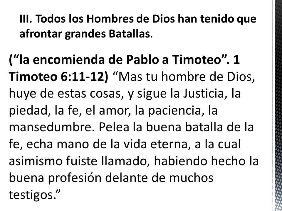 (la encomienda de Pablo a Timoteo. 1 Timoteo 6:11-12) Mas tu hombre de Dios, huye de estas cosas, y sigue la Justicia, la piedad, la fe, el amor, la p