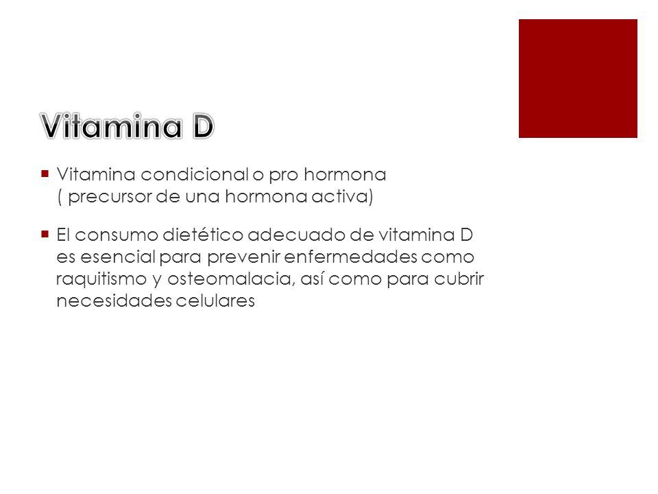 Vitamina condicional o pro hormona ( precursor de una hormona activa) El consumo dietético adecuado de vitamina D es esencial para prevenir enfermedad