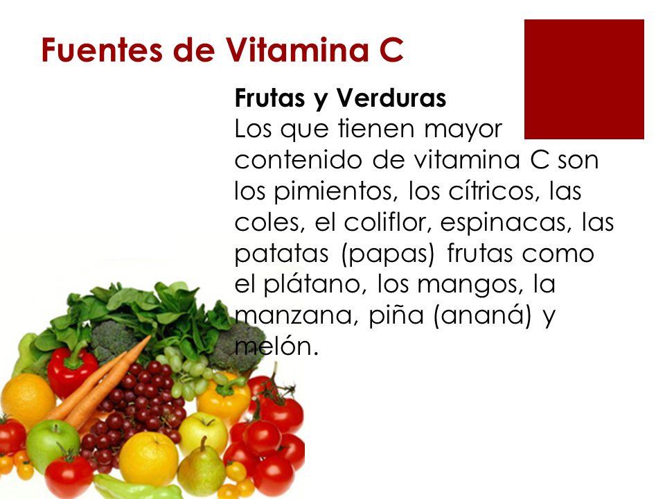 Fuentes de Vitamina C Frutas y Verduras Los que tienen mayor contenido de vitamina C son los pimientos, los cítricos, las coles, el coliflor, espinaca