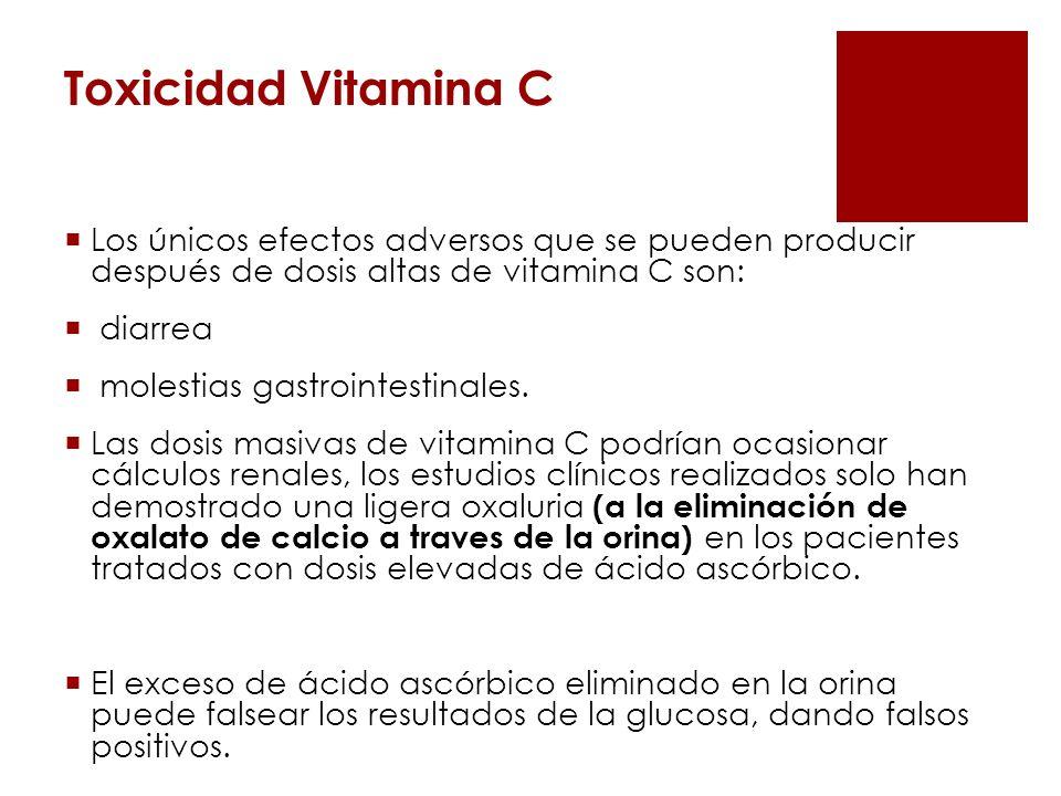 Toxicidad Vitamina C Los únicos efectos adversos que se pueden producir después de dosis altas de vitamina C son: diarrea molestias gastrointestinales