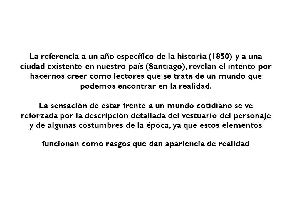 La referencia a un año específico de la historia (1850) y a una ciudad existente en nuestro país (Santiago), revelan el intento por hacernos creer com
