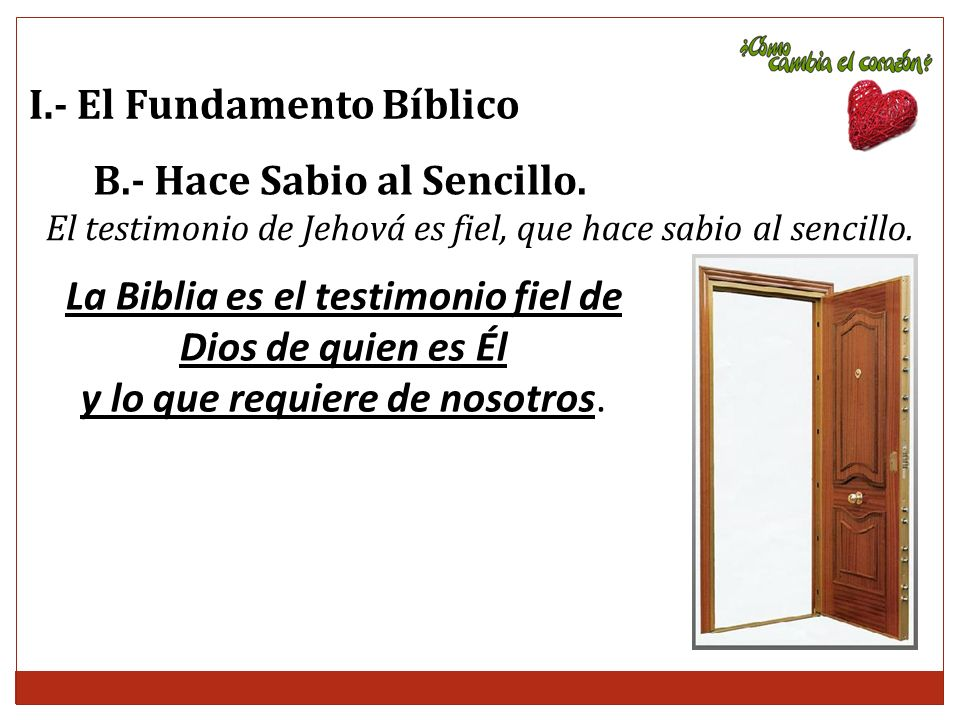 I.- El Fundamento Bíblico El testimonio de Jehová es fiel, que hace sabio al sencillo. La Biblia es el testimonio fiel de Dios de quien es Él y lo que