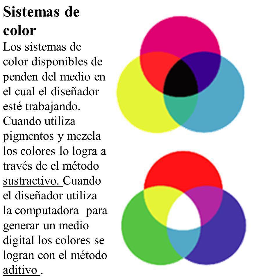 Sistemas de color Los sistemas de color disponibles de penden del medio en el cual el diseñador esté trabajando. Cuando utiliza pigmentos y mezcla los