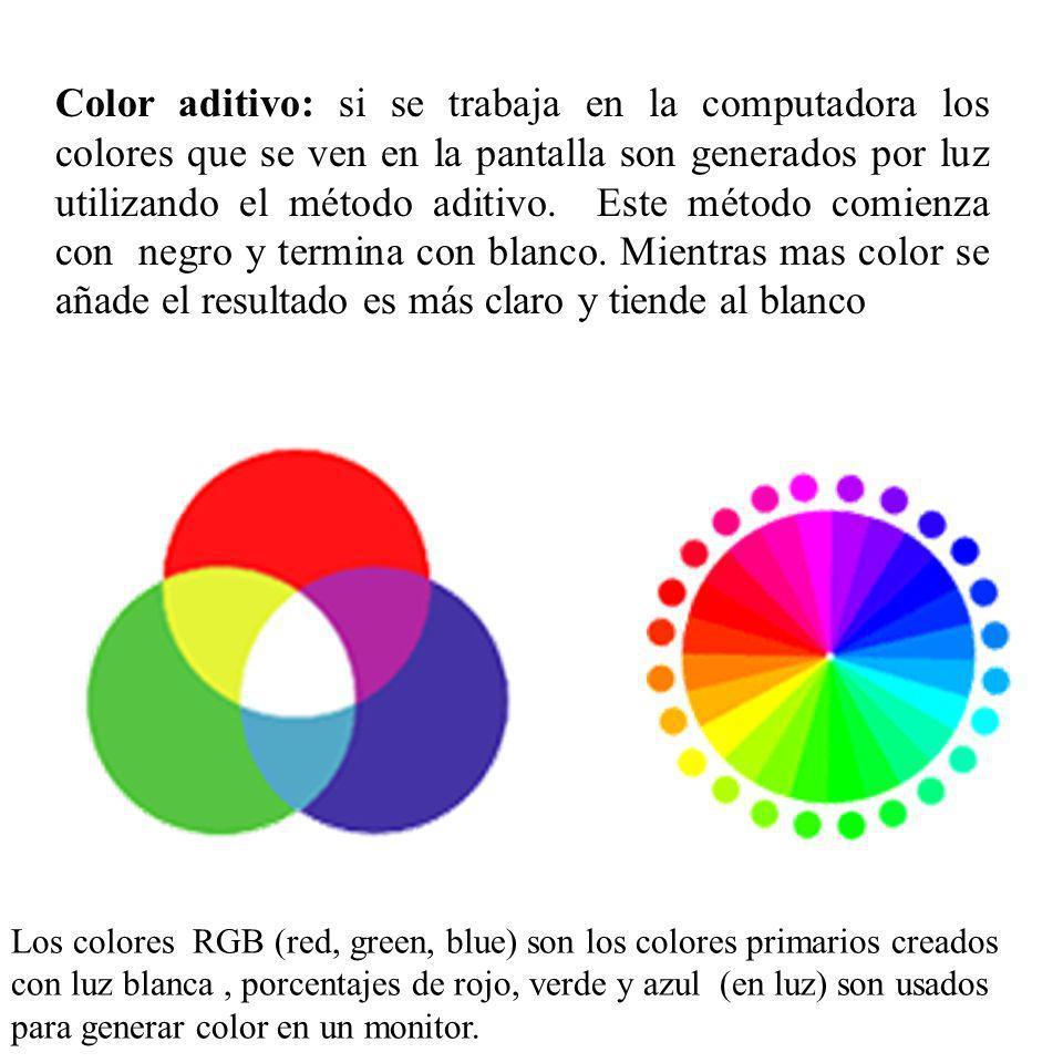Color aditivo: si se trabaja en la computadora los colores que se ven en la pantalla son generados por luz utilizando el método aditivo. Este método c