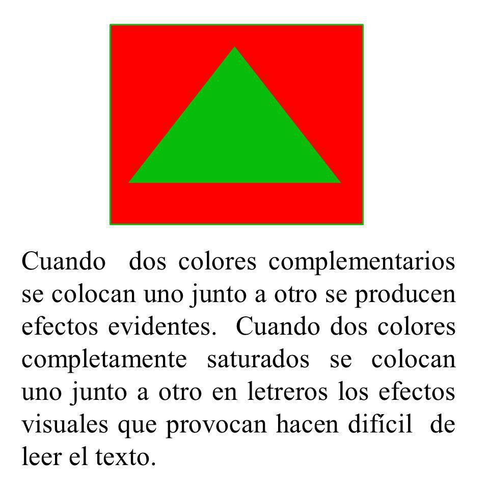 Cuando dos colores complementarios se colocan uno junto a otro se producen efectos evidentes. Cuando dos colores completamente saturados se colocan un