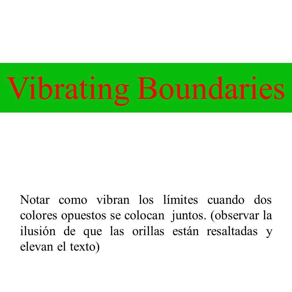 Notar como vibran los límites cuando dos colores opuestos se colocan juntos. (observar la ilusión de que las orillas están resaltadas y elevan el text