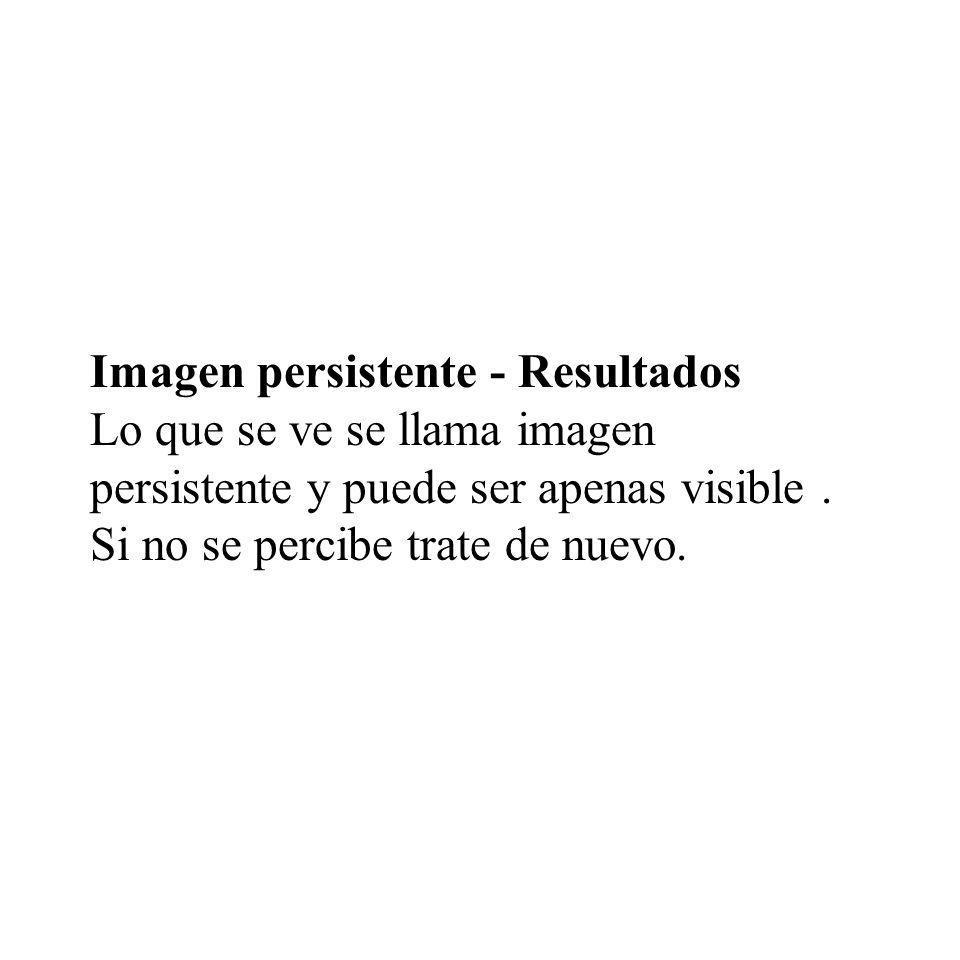Imagen persistente - Resultados Lo que se ve se llama imagen persistente y puede ser apenas visible. Si no se percibe trate de nuevo.