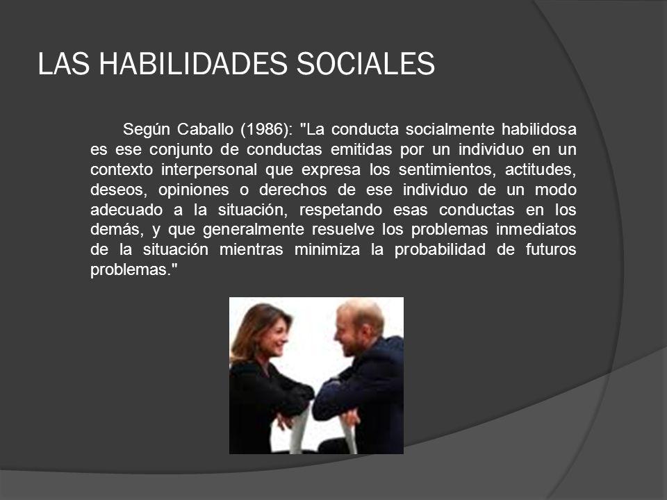 LAS HABILIDADES SOCIALES Según Caballo (1986):