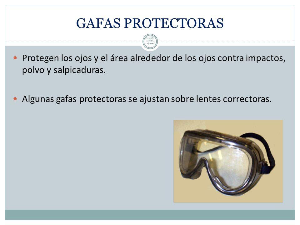 ANTEOJOS DE SEGURIDAD Hechos con marcos de seguridad de plástico o metal. La mayoría de las operaciones requieren resguardos latelares. Utilizado cont