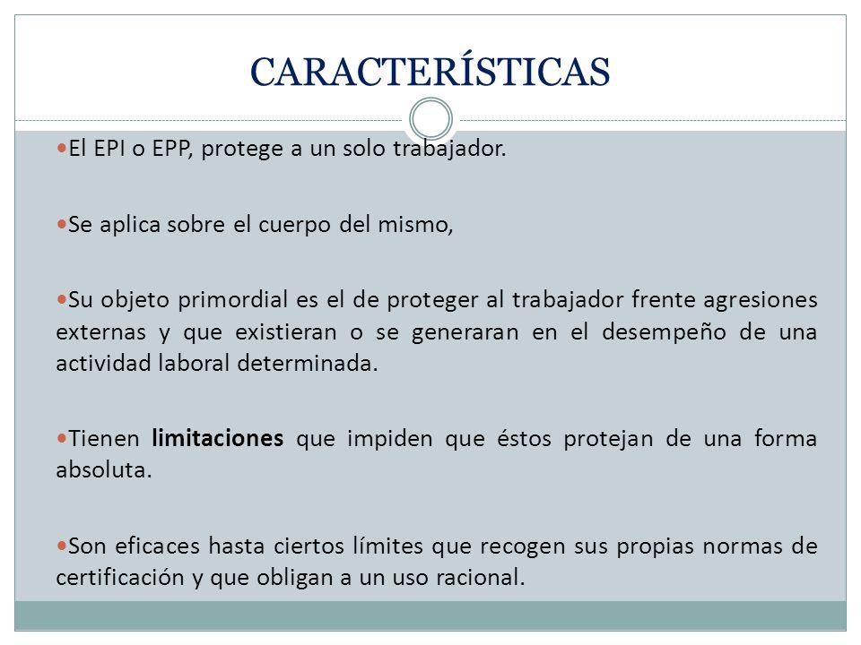 EQUIPOS DE PROTECCIÓN INDIVIDUAL (EPIS) Son los equipos específicos destinados a ser utilizados adecuadamente por el trabajador para que le protejan d