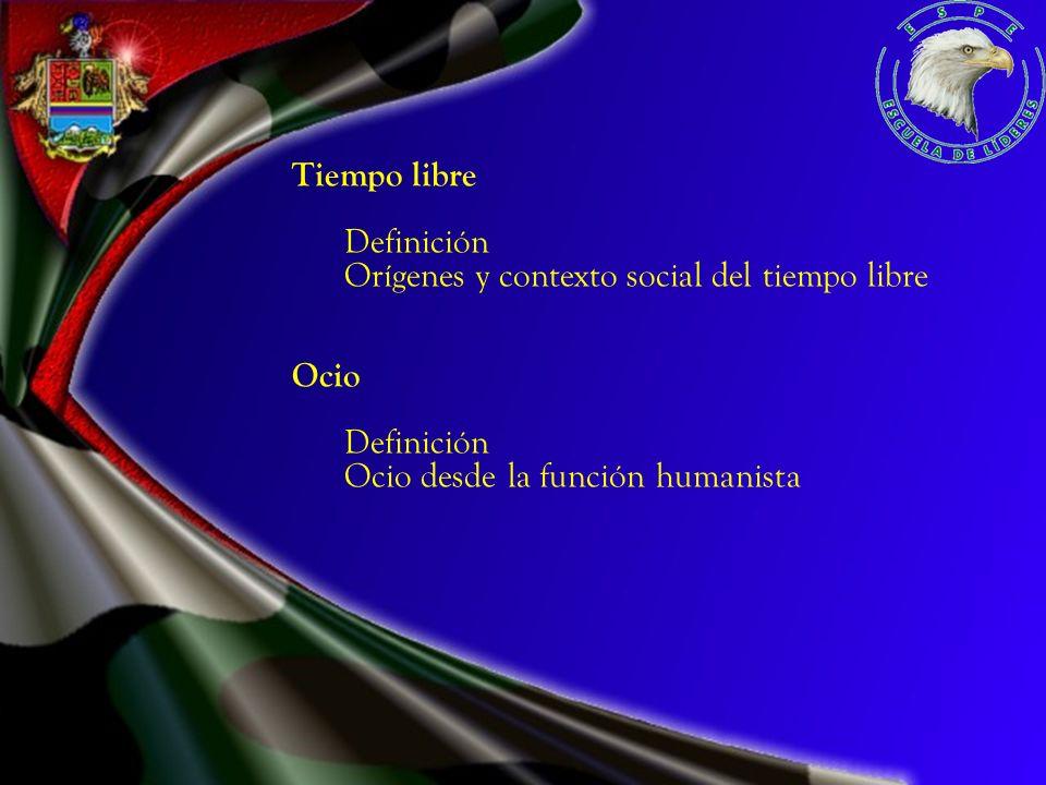 Tiempo libre Definición Orígenes y contexto social del tiempo libre Ocio Definición Ocio desde la función humanista