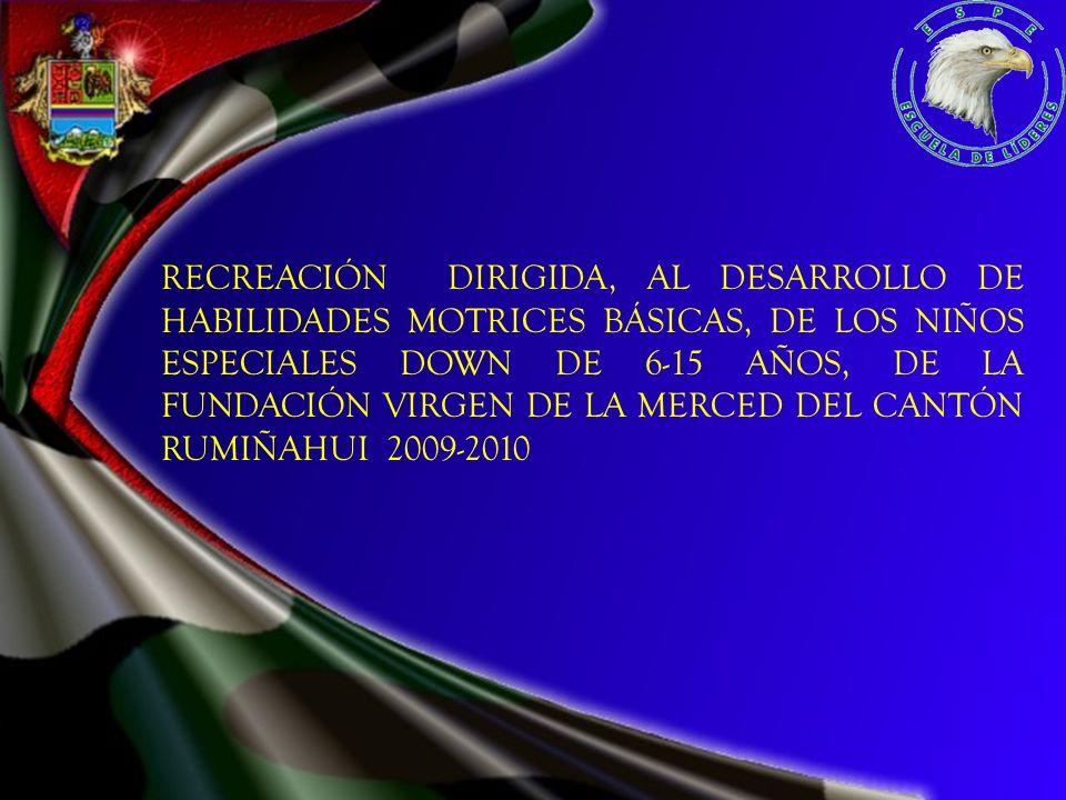 RECREACIÓN DIRIGIDA, AL DESARROLLO DE HABILIDADES MOTRICES BÁSICAS, DE LOS NIÑOS ESPECIALES DOWN DE 6-15 AÑOS, DE LA FUNDACIÓN VIRGEN DE LA MERCED DEL