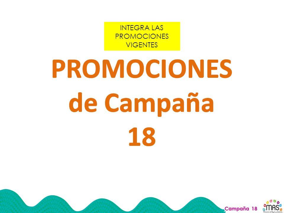INTEGRA LAS PROMOCIONES VIGENTES Campaña 18