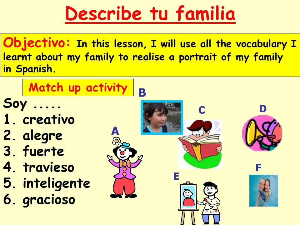 Describe tu familia Soy..... 1. creativo 2. alegre 3.