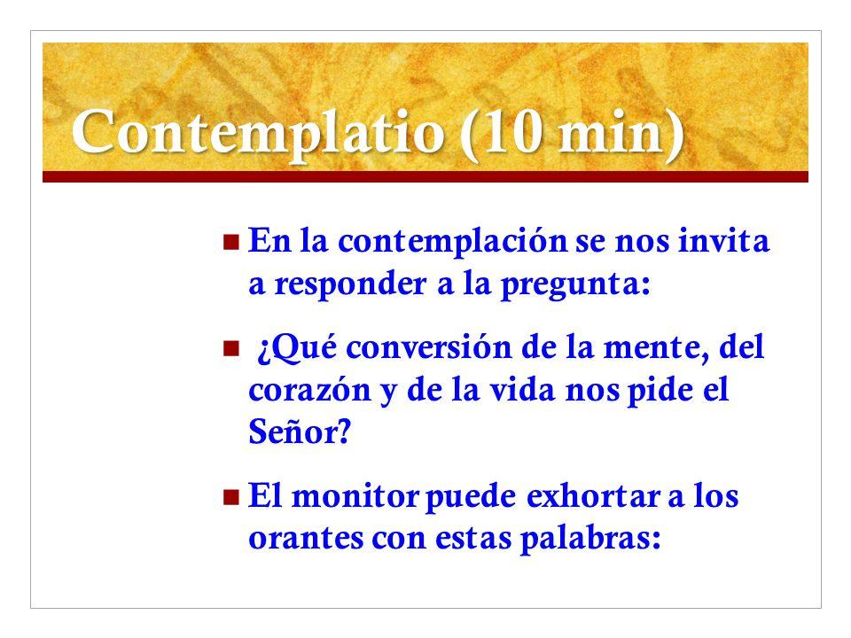Contemplatio (10 min) En la contemplación se nos invita a responder a la pregunta: ¿Qué conversión de la mente, del corazón y de la vida nos pide el S