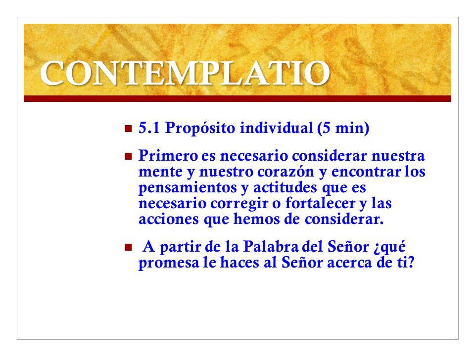 CONTEMPLATIO 5.1 Propósito individual (5 min) Primero es necesario considerar nuestra mente y nuestro corazón y encontrar los pensamientos y actitudes
