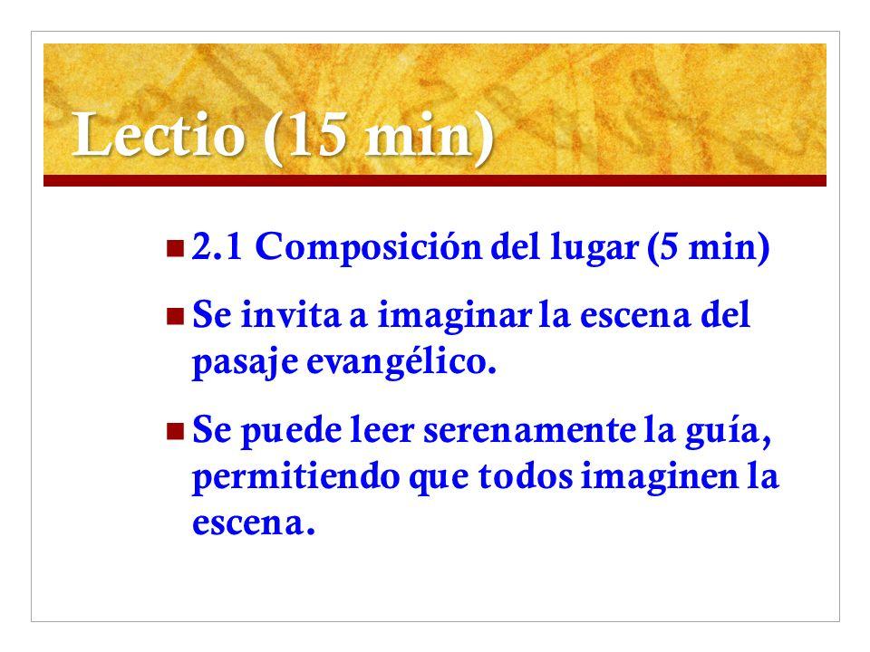 Lectio (15 min) 2.1 Composición del lugar (5 min) Se invita a imaginar la escena del pasaje evangélico. Se puede leer serenamente la guía, permitiendo