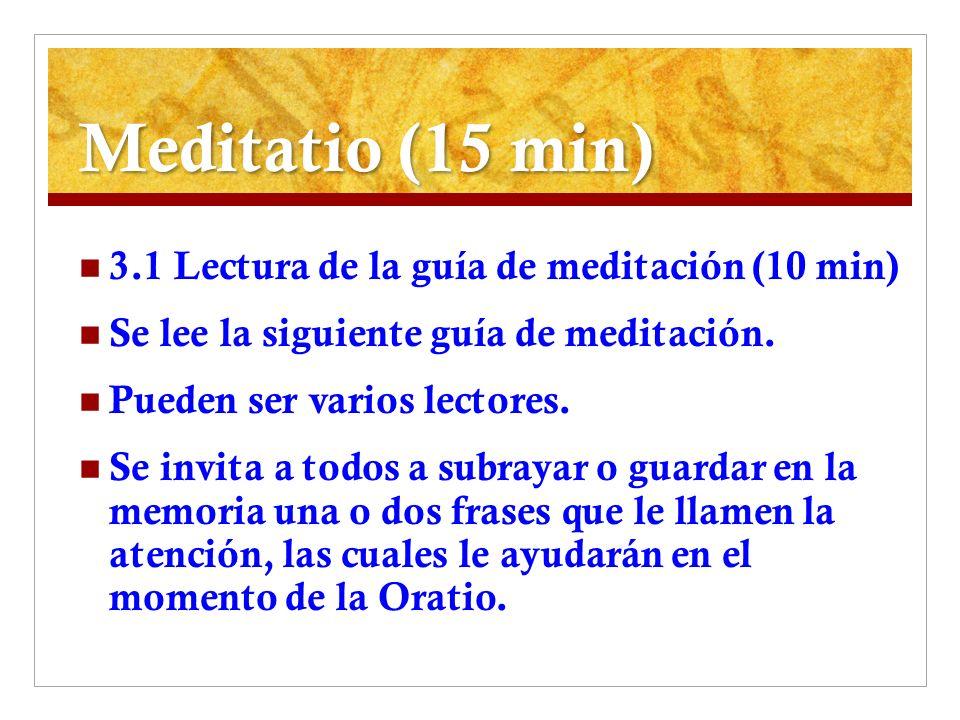 Meditatio (15 min) 3.1 Lectura de la guía de meditación (10 min) Se lee la siguiente guía de meditación. Pueden ser varios lectores. Se invita a todos