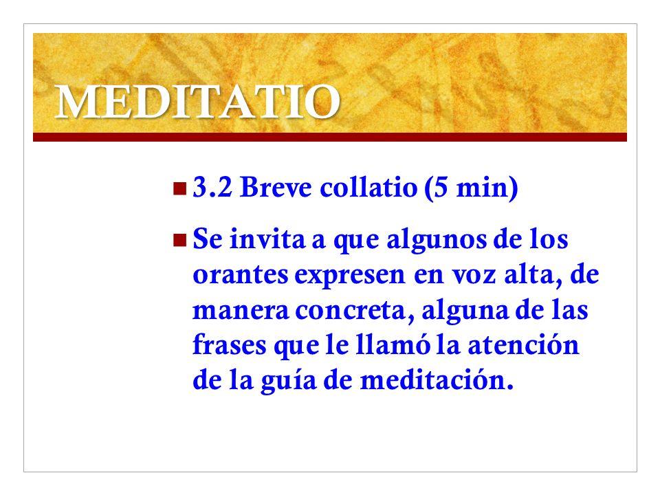 MEDITATIO 3.2 Breve collatio (5 min) Se invita a que algunos de los orantes expresen en voz alta, de manera concreta, alguna de las frases que le llam
