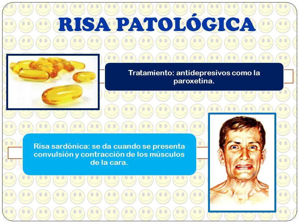 RISA PATOLÓGICA Tratamiento: antidepresivos como la paroxetina. Risa sardónica: se da cuando se presenta convulsión y contracción de los músculos de l