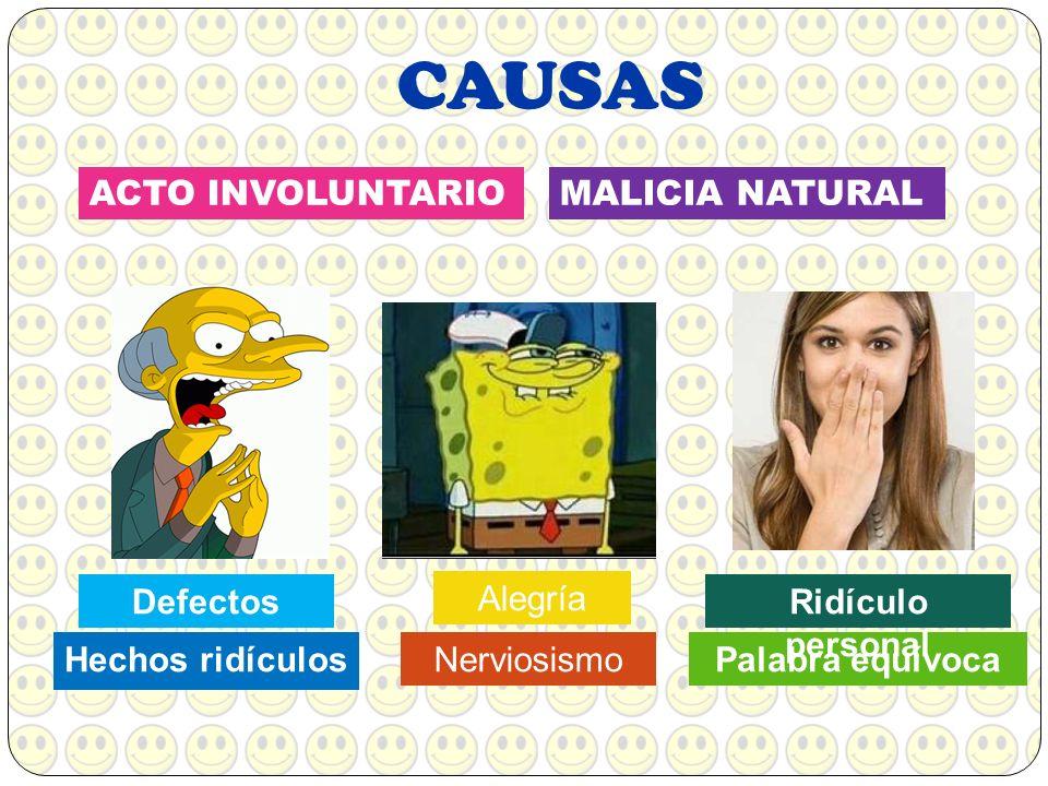 CAUSAS Hechos ridículos MALICIA NATURALACTO INVOLUNTARIO Palabra equívoca Ridículo personal Defectos Nerviosismo Alegría
