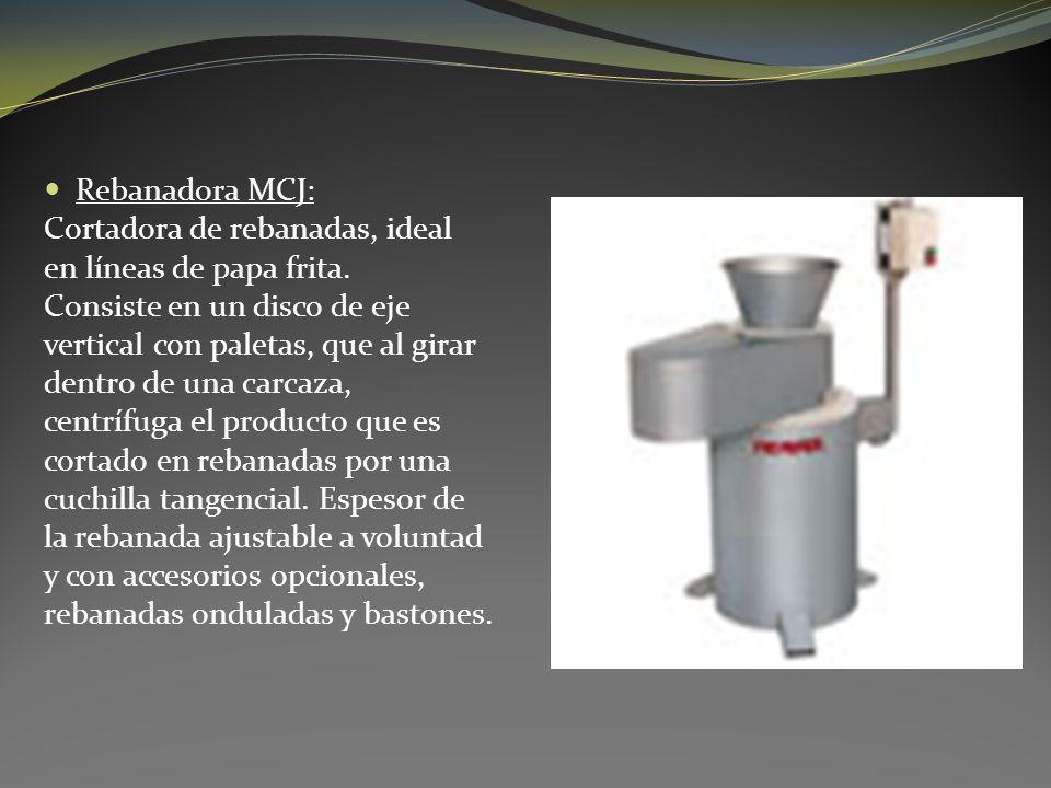 Rebanadora MCJ: Cortadora de rebanadas, ideal en líneas de papa frita. Consiste en un disco de eje vertical con paletas, que al girar dentro de una ca