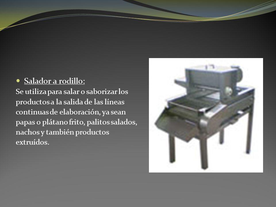 Salador a rodillo: Se utiliza para salar o saborizar los productos a la salida de las líneas continuas de elaboración, ya sean papas o plátano frito,