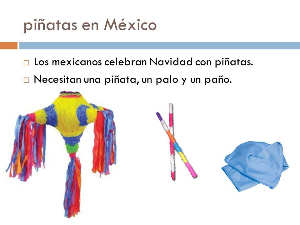 piñatas en México Los mexicanos celebran Navidad con piñatas. Necesitan una piñata, un palo y un paño.