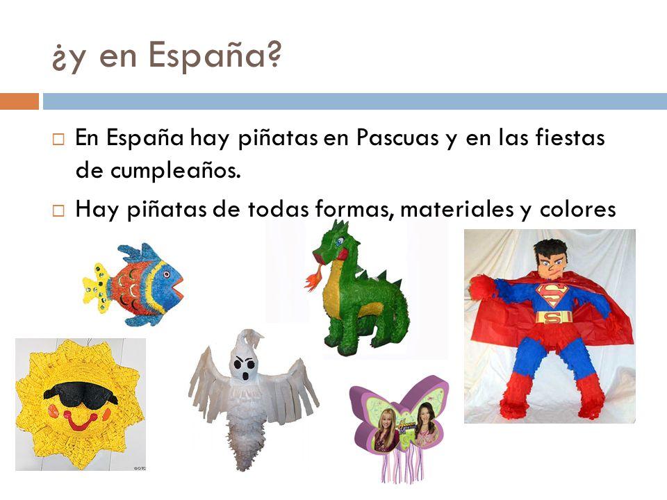 ¿y en España? En España hay piñatas en Pascuas y en las fiestas de cumpleaños. Hay piñatas de todas formas, materiales y colores