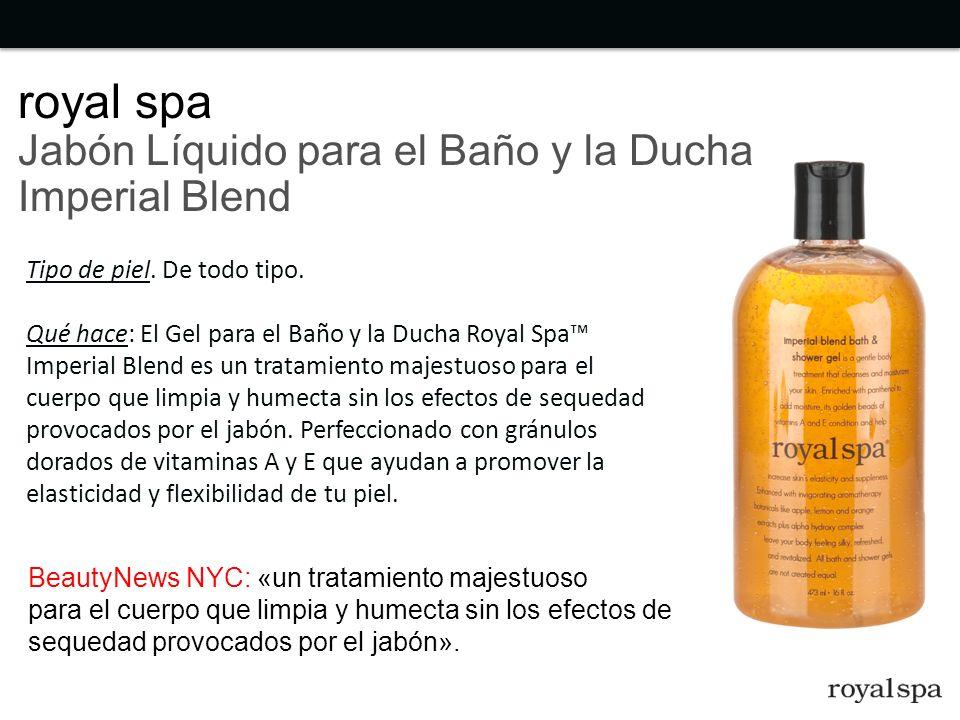 Tipo de piel. De todo tipo. Qué hace: El Gel para el Baño y la Ducha Royal Spa Imperial Blend es un tratamiento majestuoso para el cuerpo que limpia y