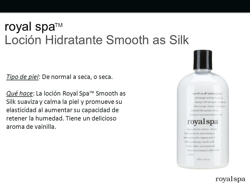 Tipo de piel: De normal a seca, o seca. Qué hace: La loción Royal Spa Smooth as Silk suaviza y calma la piel y promueve su elasticidad al aumentar su