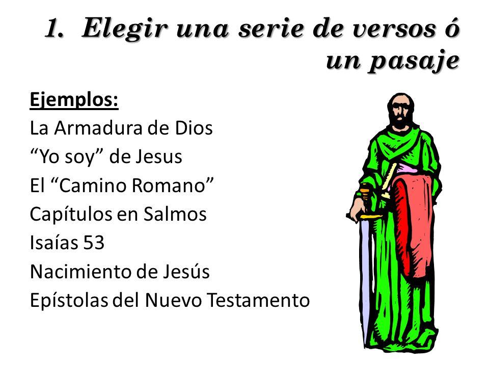 1. Elegir una serie de versos ó un pasaje Ejemplos: La Armadura de Dios Yo soy de Jesus El Camino Romano Capítulos en Salmos Isaías 53 Nacimiento de J