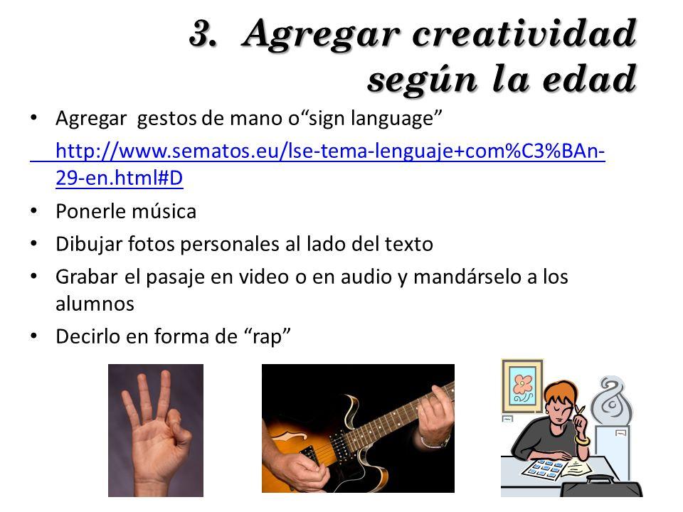 3. Agregar creatividad según la edad Agregar gestos de mano osign language http://www.sematos.eu/lse-tema-lenguaje+com%C3%BAn- 29-en.html#D Ponerle mú