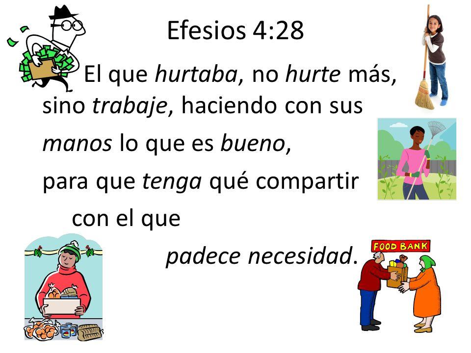 Efesios 4:28 El que hurtaba, no hurte más, sino trabaje, haciendo con sus manos lo que es bueno, para que tenga qué compartir con el que padece necesi
