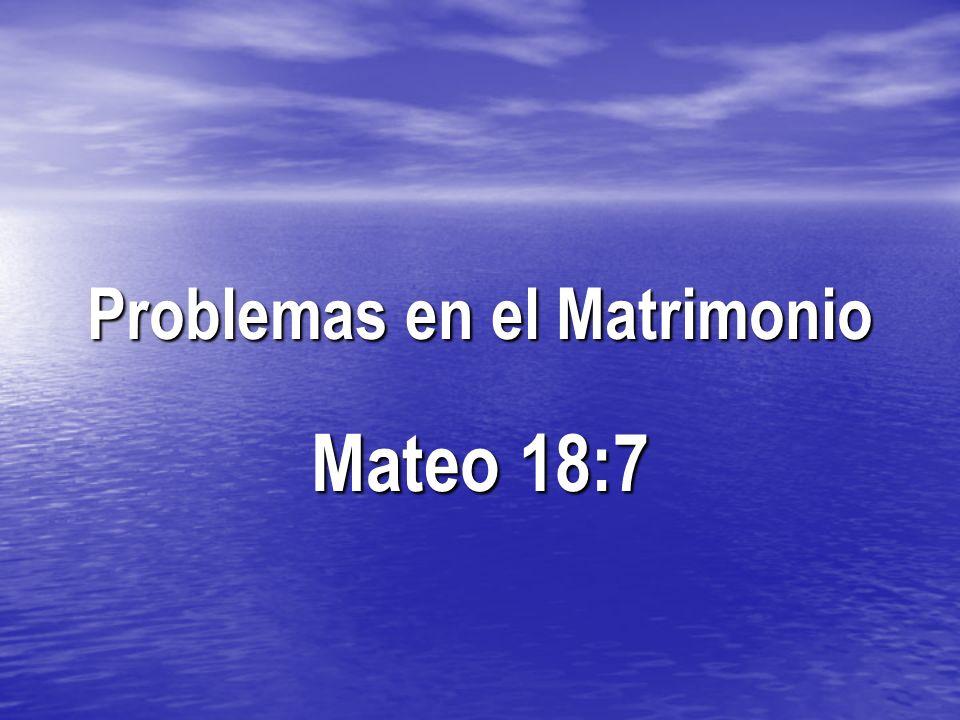 Problemas en el Matrimonio Mateo 18:7