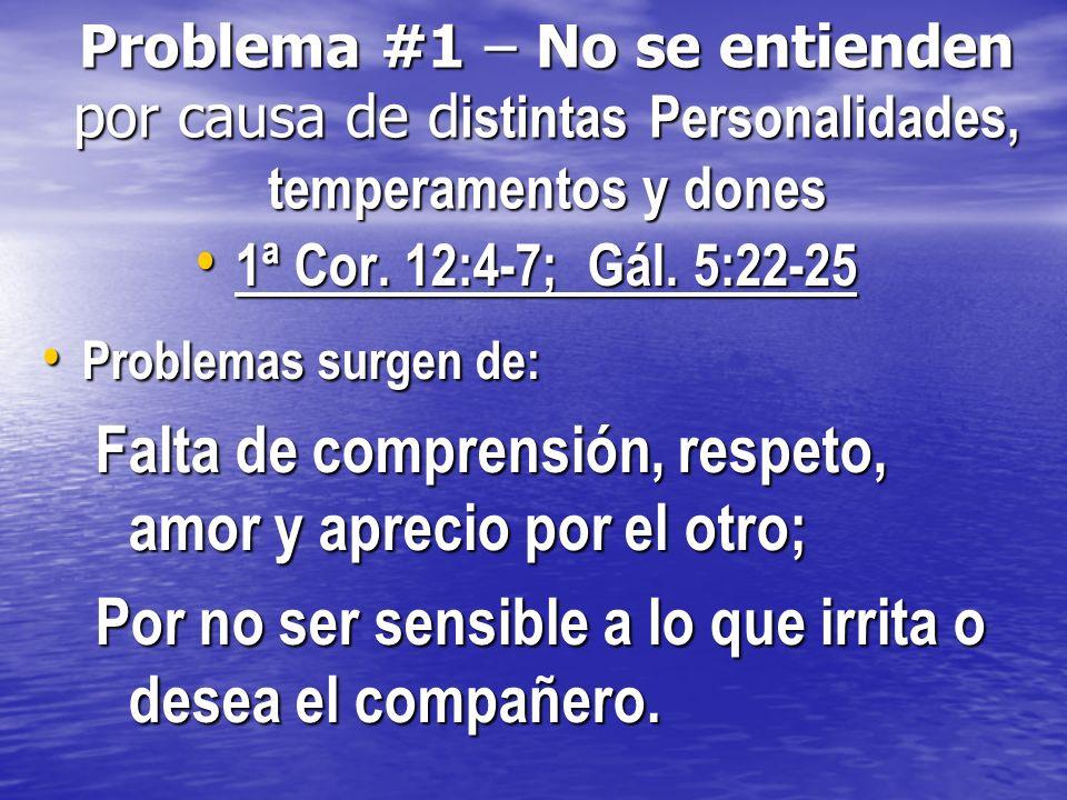 Problema #1 – No se entienden por causa de d istintas Personalidades, temperamentos y dones 1ª Cor. 12:4-7; Gál. 5:22-25 1ª Cor. 12:4-7; Gál. 5:22-25