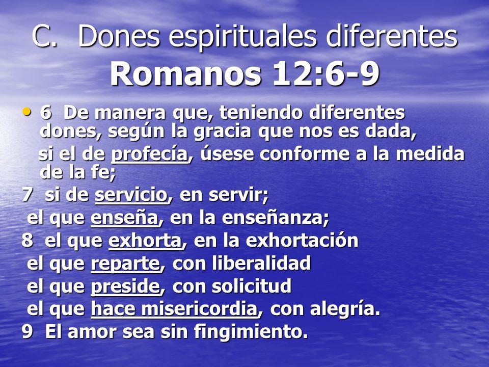 C. Dones espirituales diferentes Romanos 12:6-9 6 De manera que, teniendo diferentes dones, según la gracia que nos es dada, 6 De manera que, teniendo